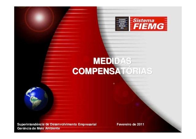 Superintendência de Desenvolvimento Empresarial Gerência de Meio Ambiente Fevereiro de 2011 MEDIDASMEDIDAS COMPENSATCOMPEN...