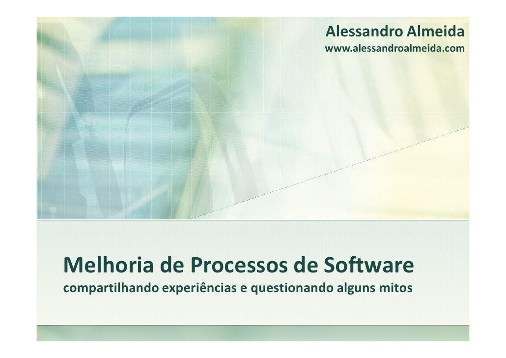 Alessandro Almeida                                          www.alessandroalmeida.com     Melhoria de Processos de Softwar...