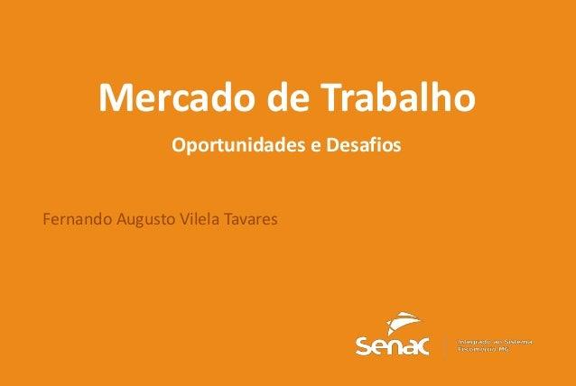 1 Mercado de Trabalho Oportunidades e Desafios Fernando Augusto Vilela Tavares