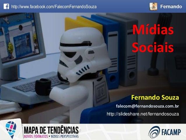 www.fernandosouza.com.br Mídias Sociais Mídias Sociais falecom@fernandosouza.com.br Fernando Souza http://www.facebook.com...