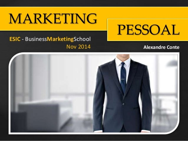MARKETING PESSOALESIC - BusinessMarketingSchool Nov 2014 Alexandre Conte