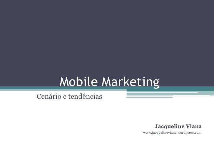 Mobile Marketing Cenário e tendências                                 Jacqueline Viana                        www.jacqueli...