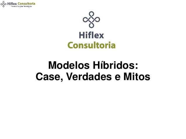 Modelos Híbridos: Case, Verdades e Mitos