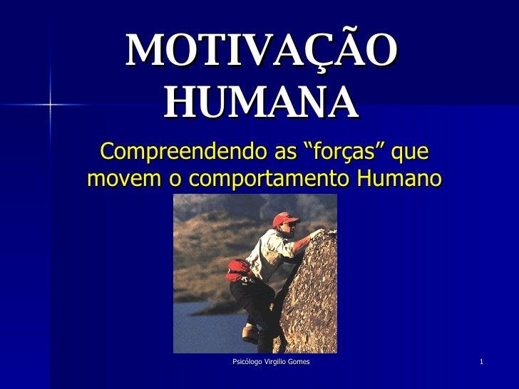 """MOTIVAÇÃO HUMANA Compreendendo as """"forças"""" que movem o comportamento Humano"""