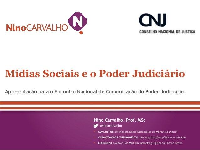 Mídias Sociais e o Poder JudiciárioApresentação para o Encontro Nacional de Comunicação do Poder Judiciário               ...