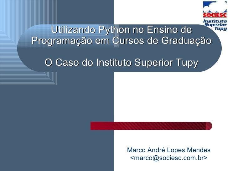 Utilizando Python no Ensino de Programação em Cursos de Graduação  O Caso do Instituto Superior Tupy   Marco André Lopes M...