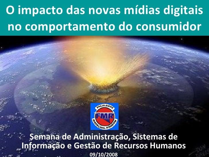 O impacto das novas mídias digitais no comportamento do consumidor Semana de Administração, Sistemas de Informação e Gestã...