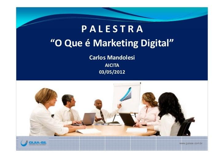 "PALESTRA""OQueéMarketingDigital""        CarlosMandolesi             AICITA           03/05/2012               ..."