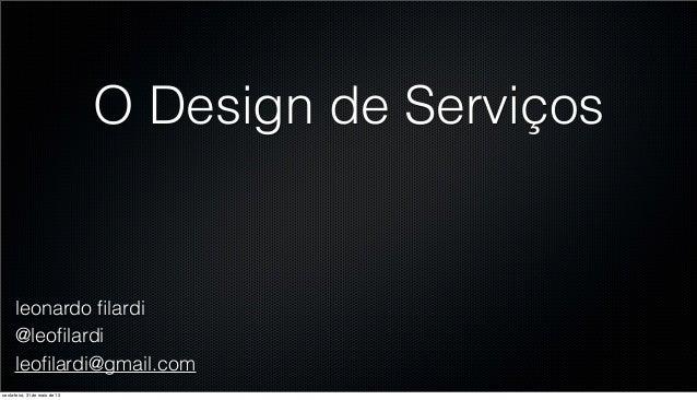 leonardo filardi@leofilardileofilardi@gmail.comO Design de Serviçossexta-feira, 31 de maio de 13