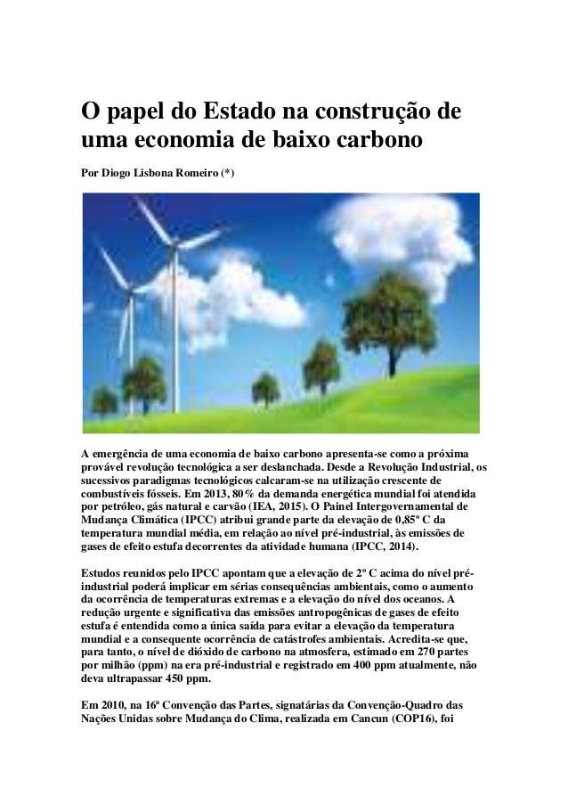O papel do Estado na construção de uma economia de baixo carbono Por Diogo Lisbona Romeiro (*) A emergência de uma economi...