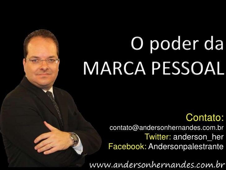 O poder daMARCA PESSOAL                       Contato:  contato@andersonhernandes.com.br          Twitter: anderson_her  F...