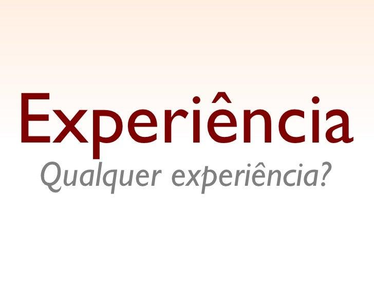 O que não é Experiência do Usuário? Slide 3