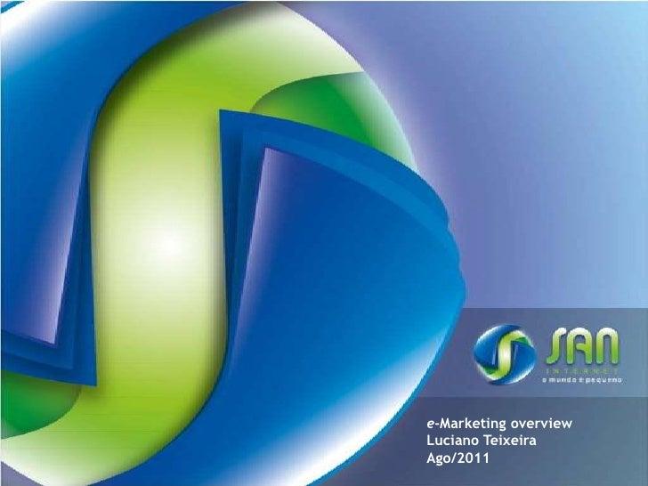 e-Marketing overviewLuciano TeixeiraAgo/2011<br />