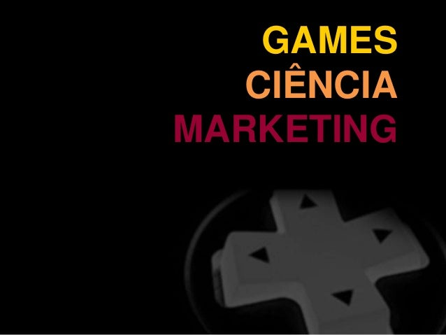 GAMES CIÊNCIA MARKETING