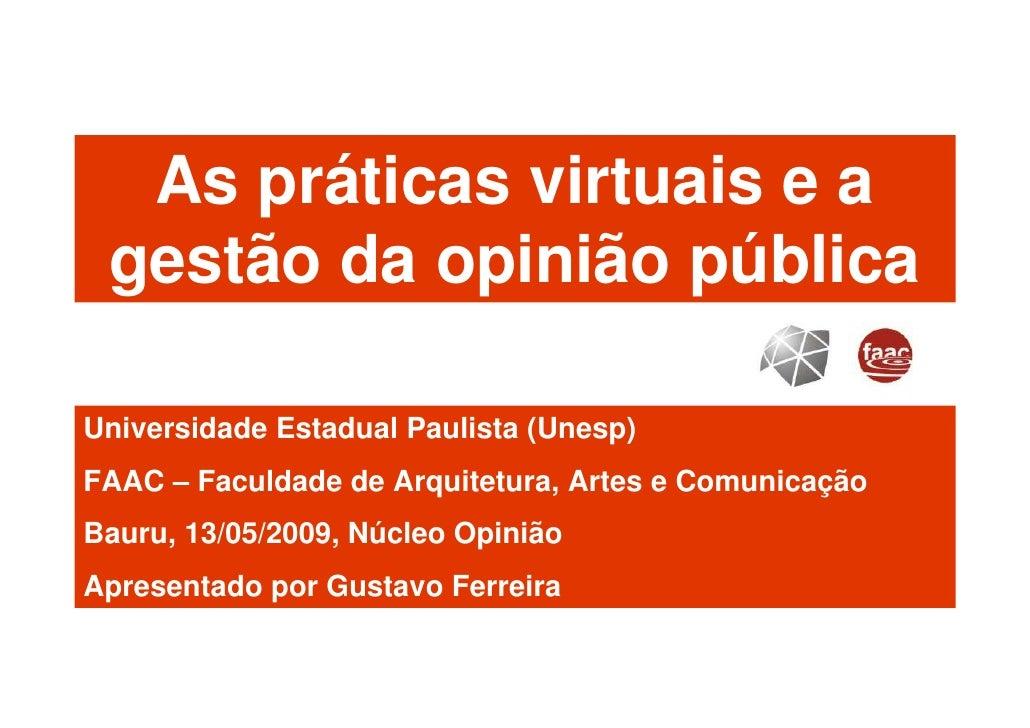 As práticas virtuais e a  gestão da opinião pública  Universidade Estadual Paulista (Unesp) FAAC – Faculdade de Arquitetur...