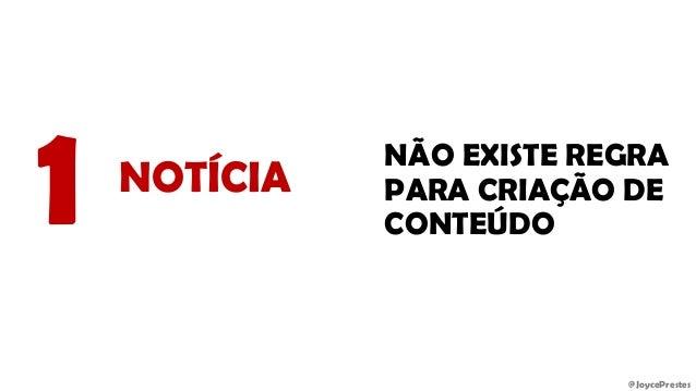 @JoycePrestes NOTÍCIA 1 NÃO EXISTE REGRA PARA CRIAÇÃO DE CONTEÚDO