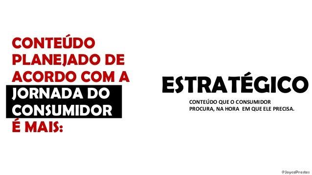 @JoycePrestes CONTEÚDO PLANEJADO DE ACORDO COM A JORNADA DO CONSUMIDOR É MAIS: ESTRATÉGICOCONTEÚDO QUE O CONSUMIDOR PROCUR...
