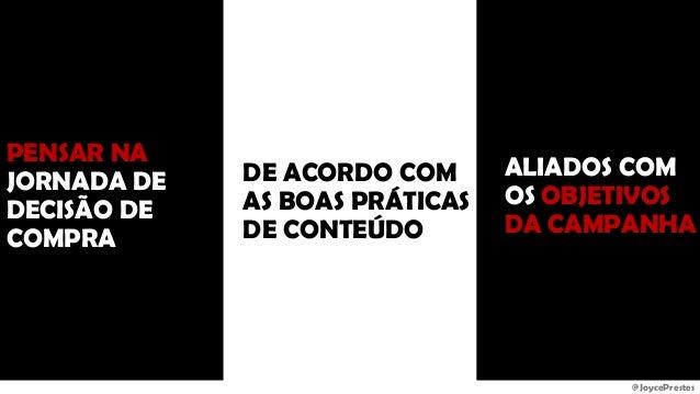 @JoycePrestes PENSAR NA JORNADA DE DECISÃO DE COMPRA DE ACORDO COM AS BOAS PRÁTICAS DE CONTEÚDO ALIADOS COM OS OBJETIVOS D...