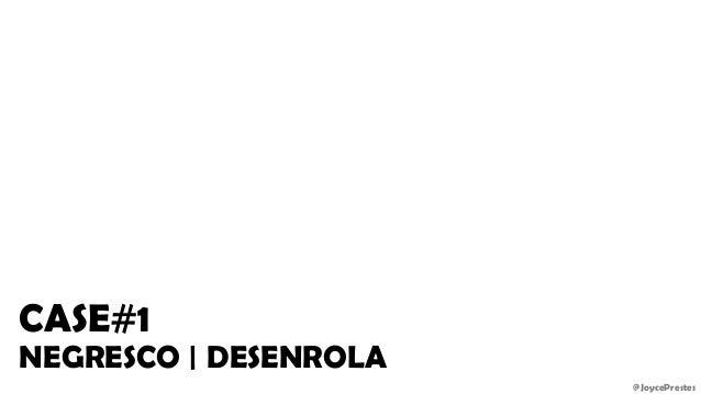 @JoycePrestes CASE#1 NEGRESCO   DESENROLA