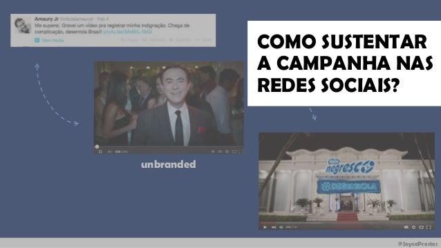 @JoycePrestes unbranded COMO SUSTENTAR A CAMPANHA NAS REDES SOCIAIS?