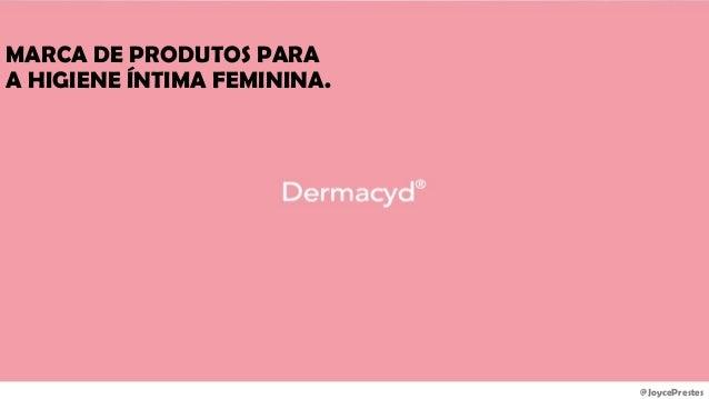@JoycePrestes MARCA DE PRODUTOS PARA A HIGIENE ÍNTIMA FEMININA.