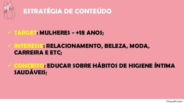 @JoycePrestes ESTRATÉGIA DE CONTEÚDO  TARGET: MULHERES - +18 ANOS;  INTERESSE: RELACIONAMENTO, BELEZA, MODA, CARREIRA E ...