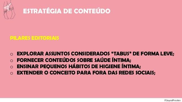 """@JoycePrestes ESTRATÉGIA DE CONTEÚDO PILARES EDITORIAIS o EXPLORAR ASSUNTOS CONSIDERADOS """"TABUS"""" DE FORMA LEVE; o FORNECER..."""