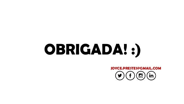 OBRIGADA! :) JOYCE.PRESTES@GMAIL.COM