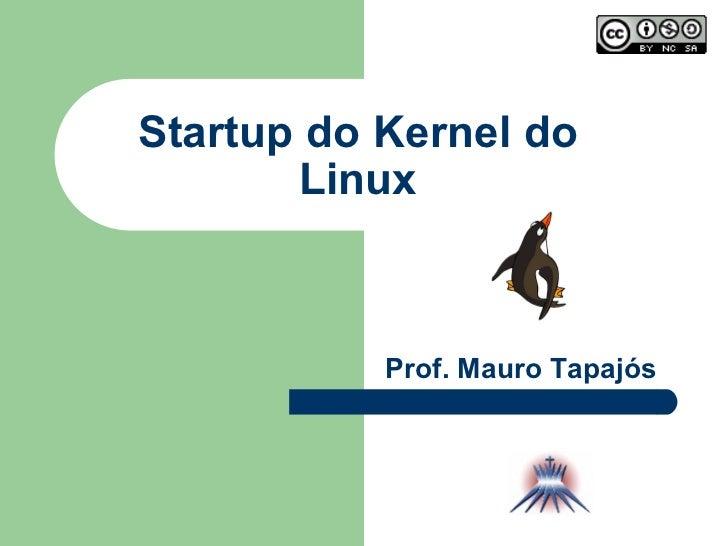 Startup do Kernel do Linux Prof. Mauro Tapajós
