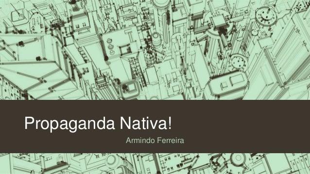 Propaganda Nativa! Armindo Ferreira