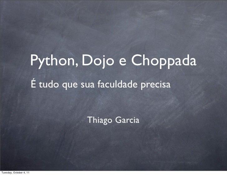 Python, Dojo e Choppada                         É tudo que sua faculdade precisa                                     Thiag...