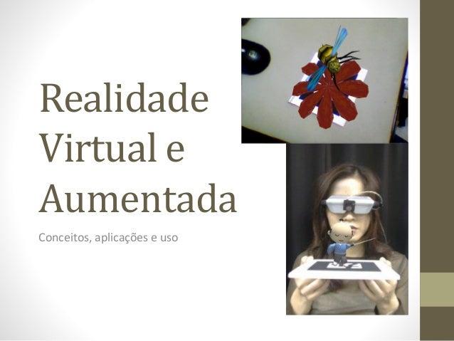 Realidade Virtual e Aumentada Conceitos, aplicações e uso