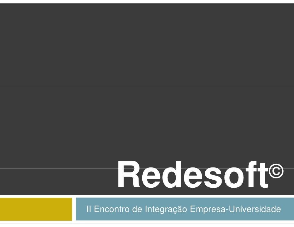 Redesoft                             © II Encontro de Integração Empresa-Universidade
