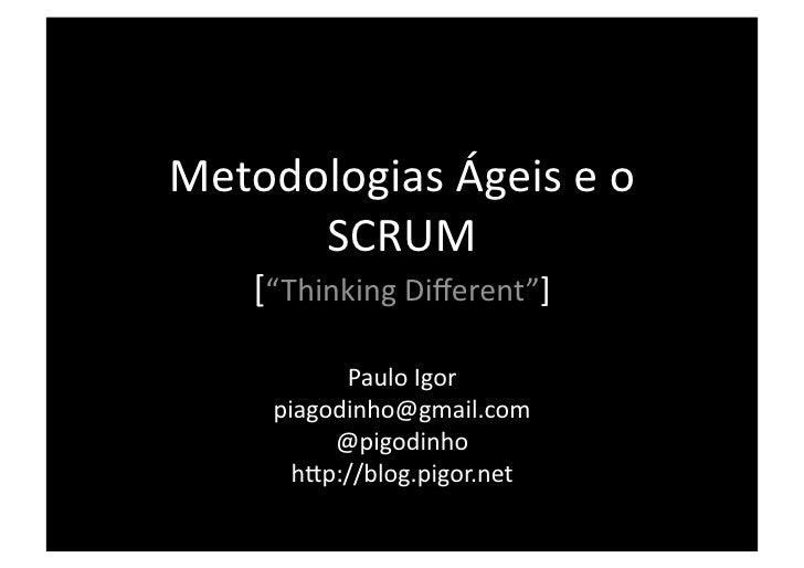 "MetodologiasÁgeiseo       SCRUM     [""ThinkingDifferent""]             PauloIgor      piagodinho@gmail.com        ..."