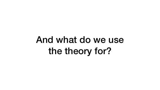 Theory without practice is useless. But practice without theory is expensive!
