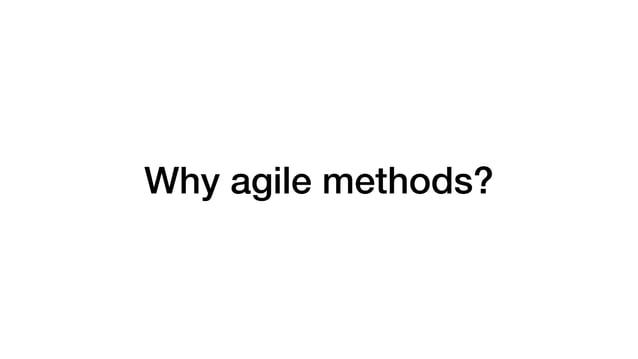 Why agile methods?