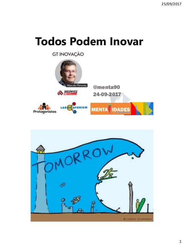 25/09/2017 1 @menta90 24-09-2017 Todos Podem Inovar