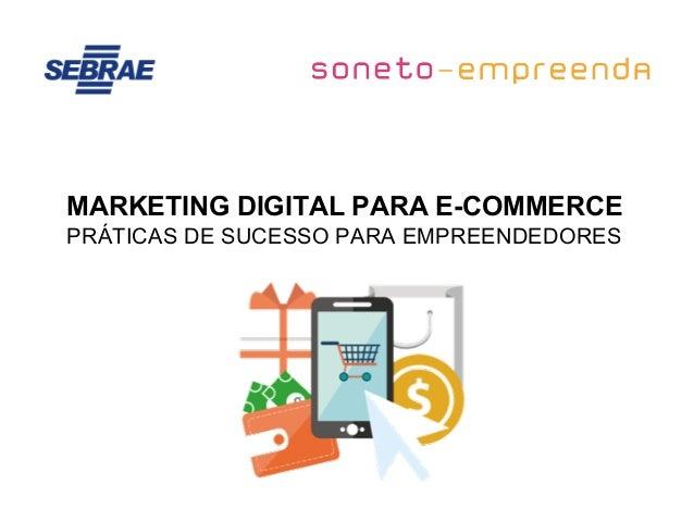 MARKETING DIGITAL PARA E-COMMERCE PRÁTICAS DE SUCESSO PARA EMPREENDEDORES