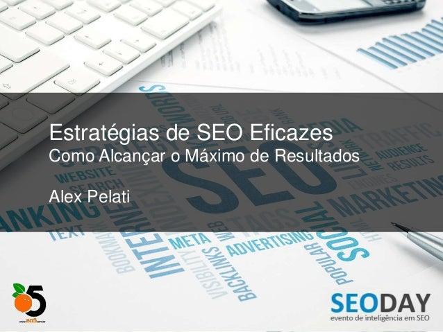 Estratégias de SEO Eficazes Como Alcançar o Máximo de Resultados Alex Pelati