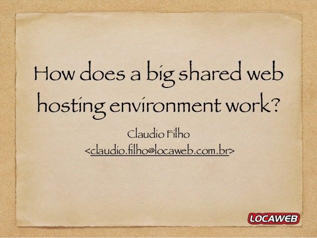 How does a big shared web hosting environment work? Claudio Filho <claudio.filho@locaweb.com.br>
