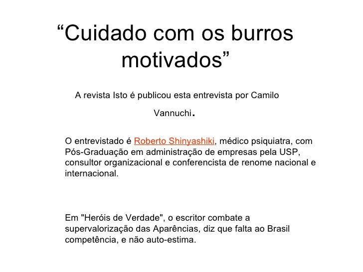 """ Cuidado com os burros motivados"" A revista Isto é publicou esta entrevista por Camilo Vannuchi .  O entrevistado é  Robe..."