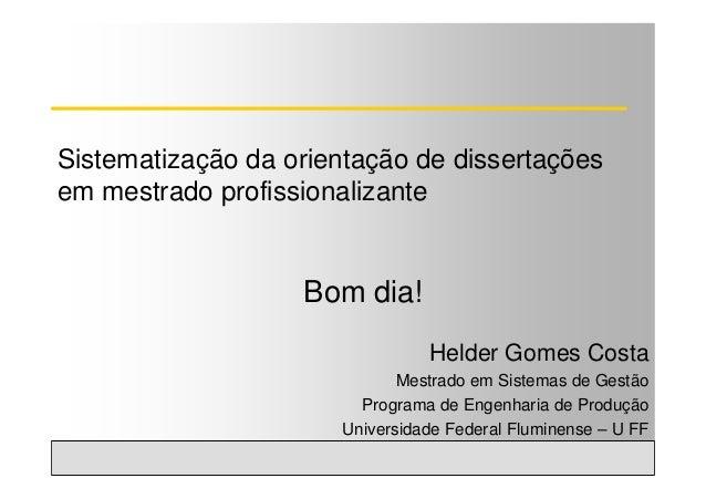 Universidade Federal Fluminense - Mestrado em Sistemas de Gestão Helder Gomes Costa U FF Sistematização da orientação de d...