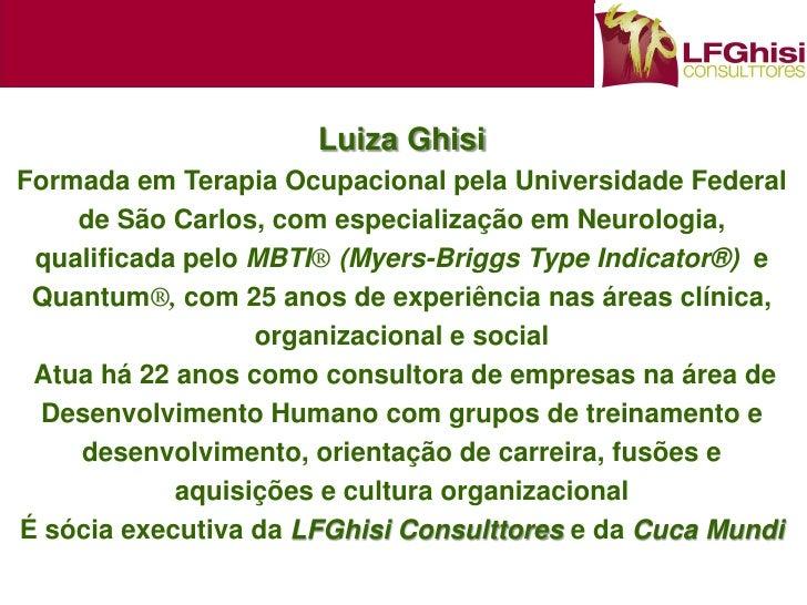 Luiza GhisiFormada em Terapia Ocupacional pela Universidade Federal    de São Carlos, com especialização em Neurologia, qu...