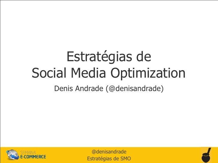 Estratégias deSocial Media Optimization   Denis Andrade (@denisandrade)             @denisandrade           Estratégias de...