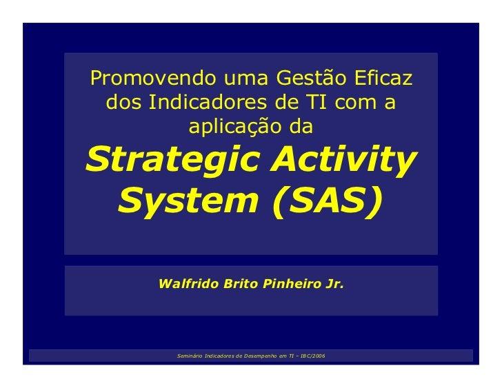 Promovendo uma Gestão Eficaz  dos Indicadores de TI com a          aplicação da Strategic Activity   System (SAS)       Wa...