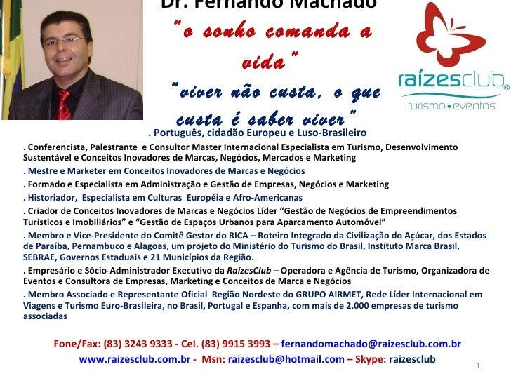"""Dr. Fernando Machado  """"o sonho comanda a vida""""   """"viver não custa, o que custa é saber viver""""  . Português, cidadão Europe..."""