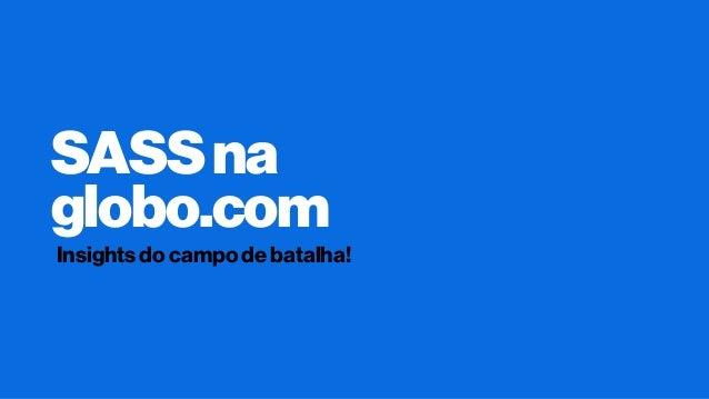 SASSna globo.com Insights do campo de batalha!