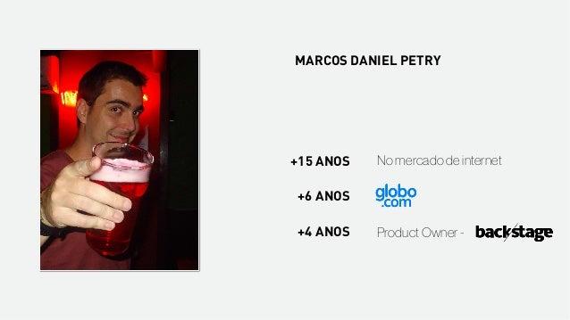 +15 ANOS No mercado de internet Product Owner - +6 ANOS +4 ANOS MARCOS DANIEL PETRY