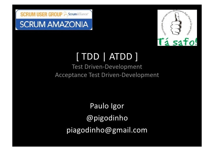 [ TDD | ATDD ]       Test Driven‐Development  Acceptance Test Driven‐Development              Paulo Igor          @pigodin...