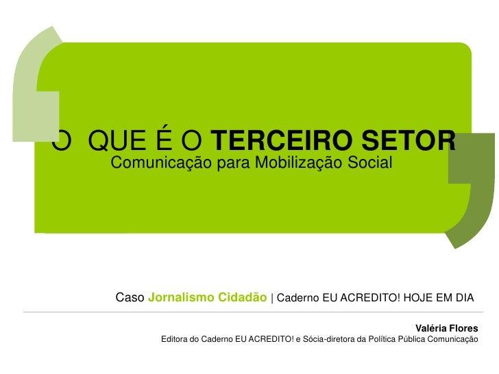 O QUE É O TERCEIRO SETOR    Comunicação para Mobilização Social        Caso Jornalismo Cidadão | Caderno EU ACREDITO! HOJE...